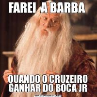 FAREI  A BARBA QUANDO O CRUZEIRO GANHAR DO BOCA JR
