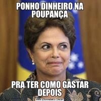 PONHO DINHEIRO NA POUPANÇAPRA TER COMO GASTAR DEPOIS