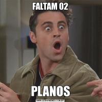 FALTAM 02PLANOS