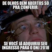 DE OLHOS BEM ABERTOS SÓ PRA CONFERIR:SE VOCÊ JÁ ADQUIRIU SEU INGRESSO PARA O DNJ 2018