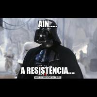 AIN.....A RESISTÊNCIA....