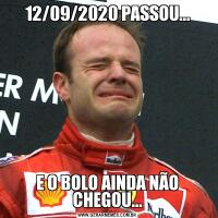 12/09/2020 PASSOU...E O BOLO AINDA NÃO CHEGOU...
