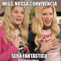 MIGS, NOSSA CONVIVÊNCIA SERÁ FANTÁSTICA!