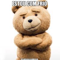 ESTOU COM FRIO