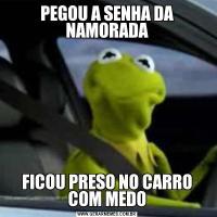 PEGOU A SENHA DA NAMORADAFICOU PRESO NO CARRO COM MEDO