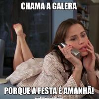 CHAMA A GALERAPORQUE A FESTA É AMANHÃ!