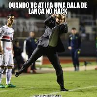 QUANDO VC ATIRA UMA BALA DE LANÇA NO HACK