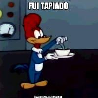 FUI TAPIADO