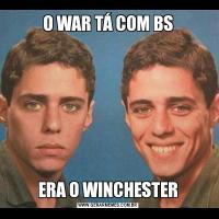 O WAR TÁ COM BSERA O WINCHESTER