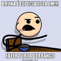 BRUNA É ESPECIALISTA EM!!!FAZER TORTA DE FRANGO