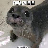 FOCA EM MIM