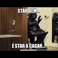 STAR BEM...É STAR A CAGAR...