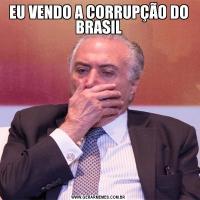 EU VENDO A CORRUPÇÃO DO BRASIL