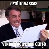 GETÚLIO VARGAS VENDO O GOLPE DAR CERTO