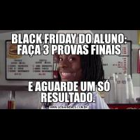 BLACK FRIDAY DO ALUNO: FAÇA 3 PROVAS FINAISE AGUARDE UM SÓ RESULTADO.