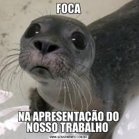 FOCANA APRESENTAÇÃO DO NOSSO TRABALHO