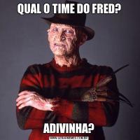 QUAL O TIME DO FRED?ADIVINHA?