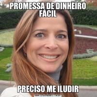 PROMESSA DE DINHEIRO FÁCILPRECISO ME ILUDIR