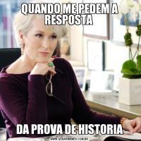QUANDO ME PEDEM A RESPOSTA DA PROVA DE HISTORIA
