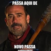 PASSA AQUI DE NOVO PASSA