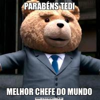 PARABÉNS TEDIMELHOR CHEFE DO MUNDO
