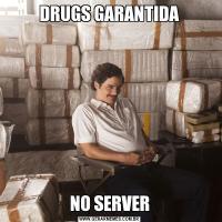 DRUGS GARANTIDANO SERVER