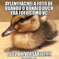 AYLEN!!!ACHEI A FOTO DE QUANDO O DONALD DUCK ERA FOFO COMO VCFELIZ ANIVERSÁRIO!!!!!