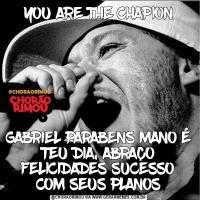 YOU ARE THE CHAPIONGABRIEL PARABENS MANO É TEU DIA, ABRAÇO FELICIDADES SUCESSO COM SEUS PLANOS