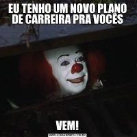 EU TENHO UM NOVO PLANO DE CARREIRA PRA VOCÊSVEM!