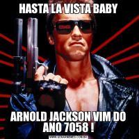 HASTA LA VISTA BABYARNOLD JACKSON VIM DO ANO 7058 !