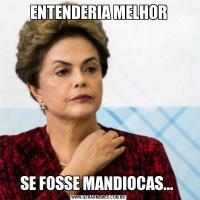 ENTENDERIA MELHORSE FOSSE MANDIOCAS...