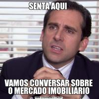 SENTA AQUI VAMOS CONVERSAR SOBRE O MERCADO IMOBILIÁRIO