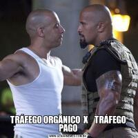 TRÁFEGO ORGÂNICO  X    TRÁFEGO PAGO