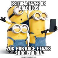 ESTIVE A FAZER OS CALCULOS20€  POR RACE, E FAZES 280€ PRO DIA