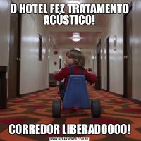 O HOTEL FEZ TRATAMENTO ACÚSTICO!CORREDOR LIBERADOOOO!