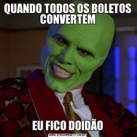QUANDO TODOS OS BOLETOS CONVERTEMEU FICO DOIDÃO