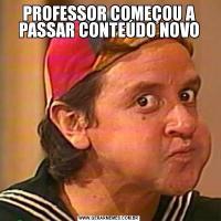 PROFESSOR COMEÇOU A PASSAR CONTEÚDO NOVO