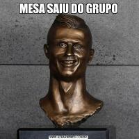 MESA SAIU DO GRUPO