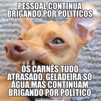 PESSOAL CONTINUA BRIGANDO POR POLITICOSOS CARNÊS TUDO ATRASADO, GELADEIRA SÓ ÁGUA,MAS CONTINUAM BRIGANDO POR POLÍTICO