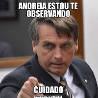 ANDREIA ESTOU TE OBSERVANDOCUIDADO