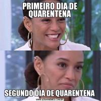 PRIMEIRO DIA DE QUARENTENASEGUNDO DIA DE QUARENTENA