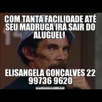 COM TANTA FACILIDADE ATÉ SEU MADRUGA IRÁ SAIR DO ALUGUEL! ELISANGELA GONÇALVES 22 99736 9620