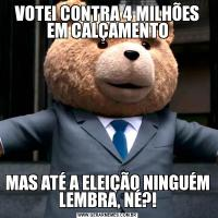 VOTEI CONTRA 4 MILHÕES EM CALÇAMENTOMAS ATÉ A ELEIÇÃO NINGUÉM LEMBRA, NÉ?!