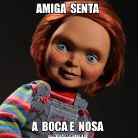 AMIGA  SENTAA  BOCA E  NOSA