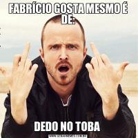 FABRÍCIO GOSTA MESMO É DE:DEDO NO TOBA