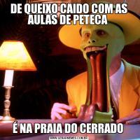 DE QUEIXO CAIDO COM AS AULAS DE PETECA É NA PRAIA DO CERRADO