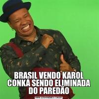 BRASIL VENDO KAROL CONKÁ SENDO ELIMINADA DO PAREDÃO