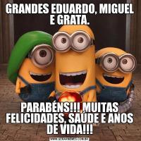 GRANDES EDUARDO, MIGUEL E GRATA.PARABÉNS!!! MUITAS FELICIDADES, SAÚDE E ANOS DE VIDA!!!