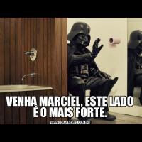 VENHA MARCIEL, ESTE LADO É O MAIS FORTE.