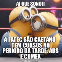 AI QUE SONO!!A FATEC SÃO CAETANO  TEM CURSOS NO PERÍODO DA TARDE. ADS E COMEX